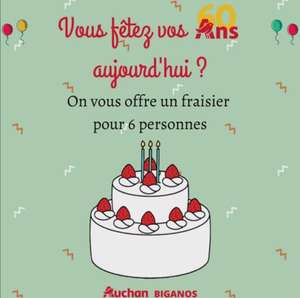 Gâteau d'anniversaire offert si vous fêtez vos 60 Ans (Auchan Biganos)