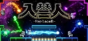 Jeu 入替人-ReplaceR- gratuit sur PC (Dématérialisé, Steam)
