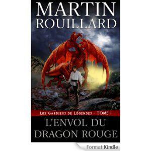 Ebook kindle Les Gardiens de Légendes - Tome 1: L'Envol du Dragon Rouge de Martin Rouillard gratuit (au lieu de 3.49€)