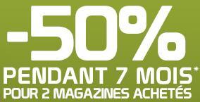 50% de réduction pendant 7 mois pour 2 magazines achetés