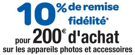 10% de remise fidélité pour 200€ d'achat sur les appareils photos et accessoires