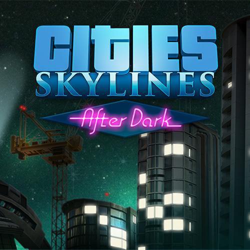 DLC Cities Skyline : After Dark sur PC (dématérialisé)