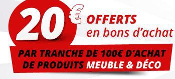 20€ en bons d'achat par tranche de 100€ d'achat sur les produits meuble et déco