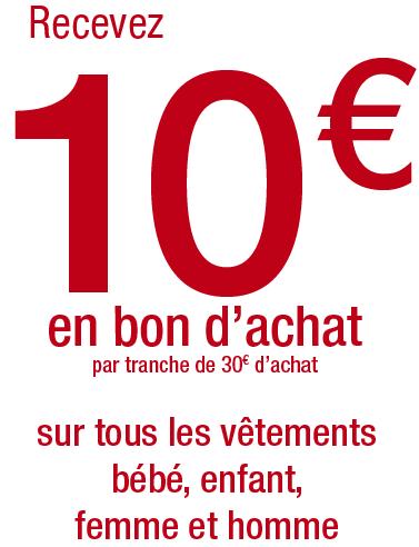 10€ offert en bon d'achat par tranche de 30€ d'achat sur tous les vêtements Bébé, Enfant, Femme et Homme