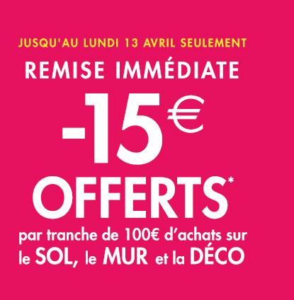 15€ de réduction par tranche de 100€ d'achat sur le sol, le mur et la déco