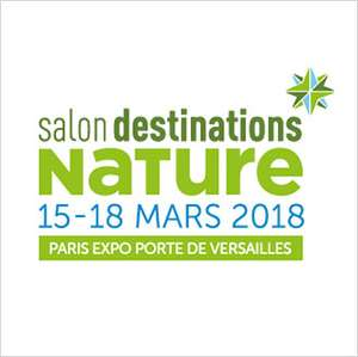 Entrée Gratuite au Salon Destinations Nature du 15 au 18 Mars 2018 - Porte de Versailles - Paris (75)