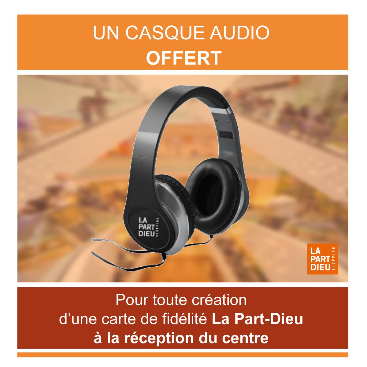 Casque Audio offert pour toute création d'une carte de fidélité Part-Dieu - Lyon (69)