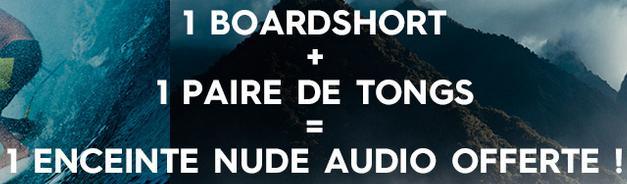 Enceinte nude audio offerte pour l'achat d'un boardshort et d'une paire de tongs
