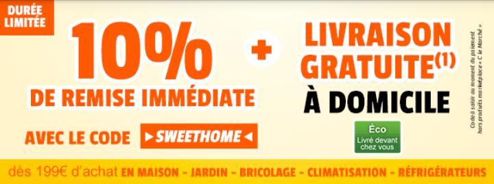 10% de réduction dès 199€ d'achat sur les rayons Maison/Jardin/Bricolage/Réfrigérateur/Climatisation + livraison gratuite à domicile