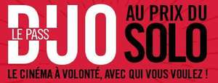 Abonnement mensuel au  cinéma à volonté Duo au prix du Solo (pendant 6 mois, engagement 1 an)