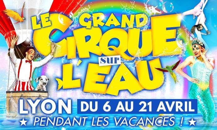 1 place en tribune d'honneur pour l'une des représentations du Cirque de l'eau - Du 6 au 21 Avril (Lyon - 69)