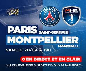 Diffusion gratuite du match de handball LIDL Starligue Paris SG H / Montpellier H sur tous les supports digitaux - le samedi 20 avril (19 h)