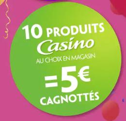 10 produits Casino achetés /Semaine = 5€ offerts sur votre carte de fidélité - Ex : 10 produits Casino à 0.25€/u (+5€ sur la carte fidélité)