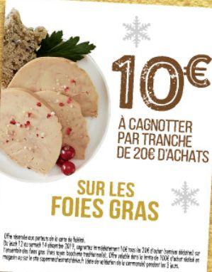 10€ remboursés sur la carte fidélité par tranche de 20€ d'achats sur les foies gras