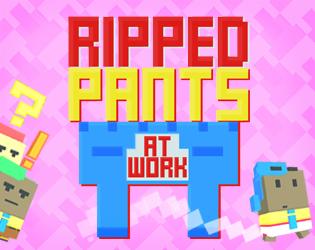 Ripped Pants at Work Gratuit sur PC (Dématérialisé - DRM-Free)