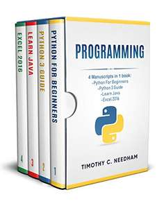 "eBook Kindle ""Programming: 4 Manuscripts in 1 book: Python For Beginners - Python 3 Guide - Learn Java - Excel 2016"" (Dématérialisé)"