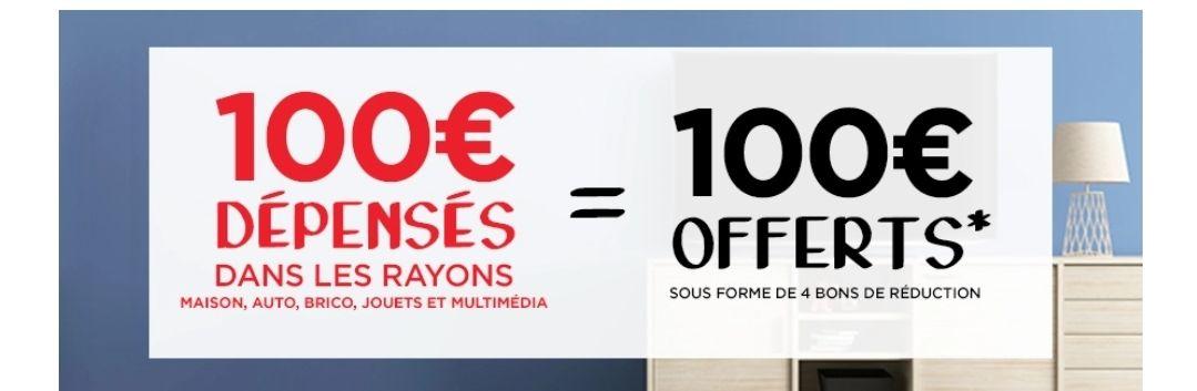 100€ dépensés dans une sélection de rayons = 4 bons d'achat de 25€ offerts (utilisables dès 100€ d'achat)