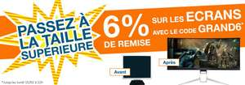 6% de réduction sur tous les écrans
