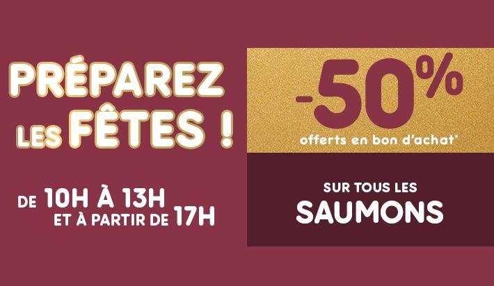De 10h à 13h et à partir de 17h : 50% offert en bon d'achat sur les Saumons