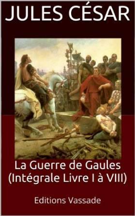 La Guerre des Gaules - Intégrale Livre I à VIII (Format Kindle)