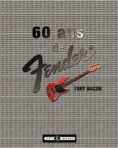 "Livre ""60 ans de Fender"" de Tony Bacon"