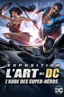 Billet pour l'exposition l'Art de DC - L'Aube des Super-Héros  à Paris
