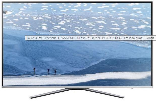 "[CDAV] TV 55"" Samsung 55KU6400UXZF - Smart TV - 4K"