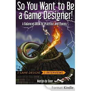 Ebook en anglais : So You Want to Be a Game Designer!: A Balanced Book of Practice and Theory - Format Kindle (au lieu de 7.62€)
