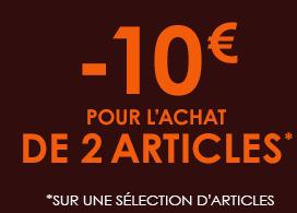 10€ de réduction pour l'achat de 2 articles parmi une sélection