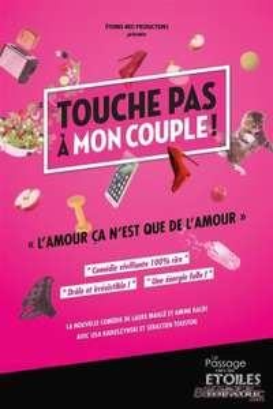 """Place offerte pour la pièce de théâtre  """"Touche pas à mon couple"""" (+ 0.95€ de frais de réservation) au Théâtre le Passage vers les Etoiles à Paris"""