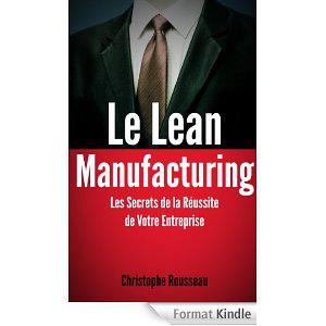 """Ebook Gratuit """"Le Lean Manufacturing : Les Secrets de la Réussite de Votre Entreprise grâce au Lean Management"""""""