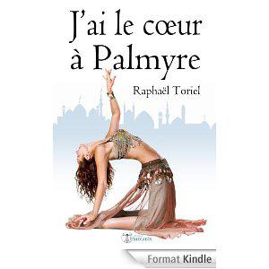 """Ebook gratuit """"J'ai le coeur à Palmyre"""" - Raphaël Toriel"""