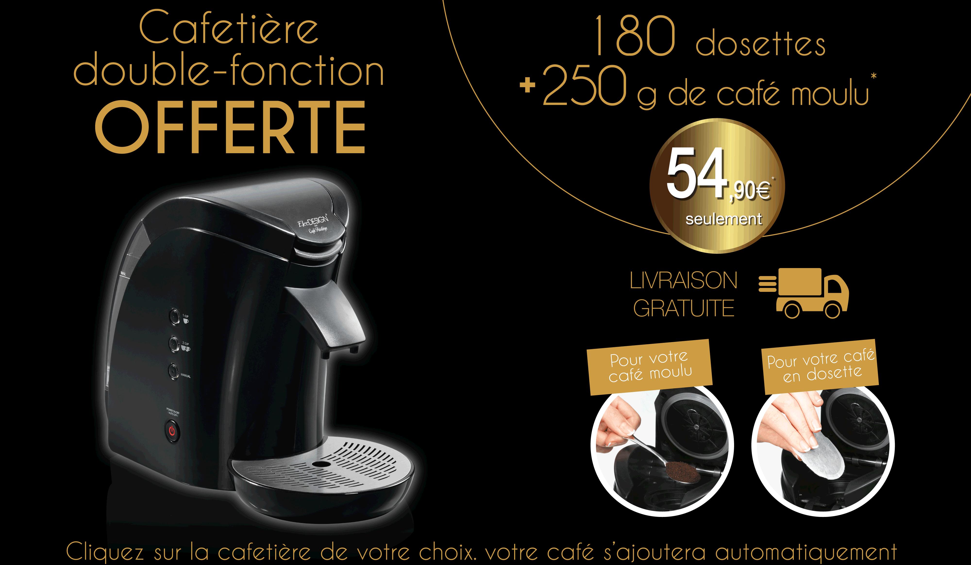 Cafetière double fonction + 250g Café Moulu  + 180 dosettes classique (1.25Kg)