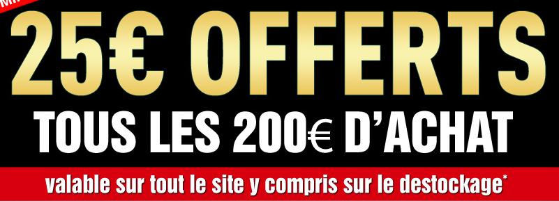 25€ offert par tranche de 200€ d'achat (même sur le déstockage)