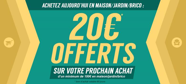 20€  offerts en bons d'achat dès 150€ sur le  rayon maison jardin brico