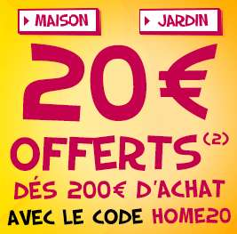 20€ de réduction dès 200€ d'achat dans les rayons maison et jardin