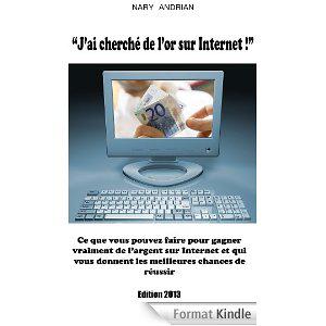 eBook Kindle : J'ai cherché de l'or sur Internet gratuit (au lieu de 2,68€)