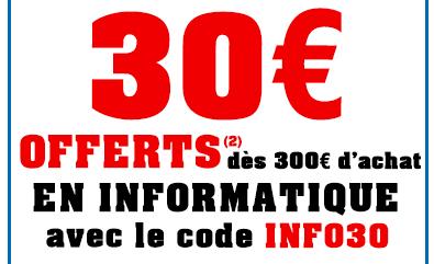 30€ de réduction dès 300€ d'achat en Informatique