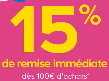 15% de remise immédiate dès 100€ achats