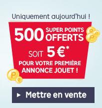 5€ offerts (500 SuperPoints) pour votre première annonce Jouet